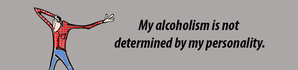 "Image of man with the text, ""My alcoholism is not determined by my personality."""